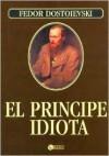 El Principe Idiota/ the Idiot - Fyodor Dostoyevsky