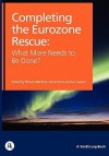 Completing the Eurozone Rescue: What More Needs to Be Done? - Richard Baldwin, Daniel Gros, Luc Laeven