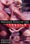 Frenzied Feast of the Maenad - Mallorie Griffin