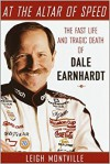 At the Altar of Speed: The Fast Life and Tragic Death of Dale Earnhardt - Leigh Montville