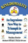 Kingdomality: An Ingenious New Way to Triumph in Management - Sheldon Bowles, Richard Silvano, Susan Silvano