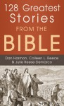 128 Greatest Stories from the Bible - Daniel E. Harmon, Colleen L. Reece, Julie Reece DeMarco