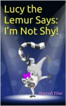 Lucy the Lemur Says: I'm Not Shy! (A Christian Children's Kindle eBook for Kids on Overcoming Shyness and Anxiety) - Hannah Elise, Children's Books, Kindle Kids