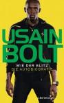 Wie der Blitz - Die Autobiografie - Usain Bolt, Ursula Pesch, Wolfgang Ströble