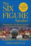 The Six-Figure Speaker: Formula for a Six-Figure Income as a Professional Speaker - Cathleen Fillmore