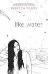 Like Water - Rebecca Podos