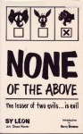 None of the Above: The Lesser of Two Evils... Is Evil - Sy Leon, Harry Browne, Diane Hunter