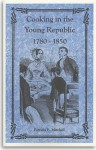 Cooking in the Young Republic, 1780-1850 - Patricia B. Mitchell