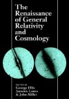 The Renaissance of General Relativity and Cosmology - George Ellis, Antonio Lanza, John Miller