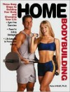Home Bodybuilding: Three Easy Steps for Building Your Body and Changing Your Life - Robert Wolff