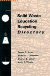 Solid Waste Education Recycling Directory - Teresa Jones, Edward J. Calabrese