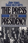 The Press and the Presidency: From George Washington to Ronald Reagan - John William Tebbel