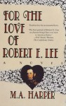For the Love of Robert E. Lee - M.A. Harper