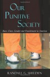 Our Punitive Society: Race, Class, Gender and Punishment in America - Randall G. Shelden