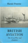 British Aviation: The Great War and Armistice, 1915-1919 - Harald Penrose