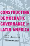Constructing Democratic Governance in Latin America (An Inter-American Dialogue Book) - Jorge I Domínguez, Michael Shifter