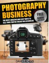 Photography: Photography Business: The Most Amazing and Easy Ways to Sell Your Photos Online for Beginners (Photography For Beginners, DSLR, Digital Photography, ... Digital Camera, Photography Business) - David Adams