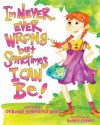 I'm Never, Ever Wrong... But Sometimes I Can Be! - Deborah Schneider Kraut, Bonnie Lemaire