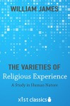 The Varieties of Religious Experience: A Study in Human Nature (Xist Classics) - William James