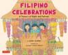 Filipino Celebrations: A Treasury of Feasts and Festivals - Liana Romulo, Corazon Dandan-Albano