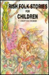 Irish Folk Stories for Children - Thomas Crofton Croker