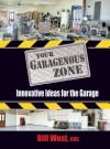 Your Garagenous Zone: Innovative Ideas for the Garage - Bill West, Joe Lewandowski