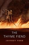 The Thyme Fiend: A Tor.Com Original - Jeffrey Ford
