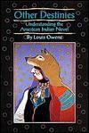Other Destinies: Understanding the American Indian Novel - Louis Owens