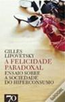 A Felicidade Paradoxal - Gilles Lipovetsky