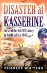 Disaster at Kasserine: Ike and the 1st (Us) Army in North Africa 1943 - Charles Whiting