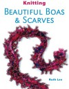 Knitting Beautiful Boas & Scarves - Ruth Lee