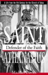 St. Athanasius: Defender of the Faith - Michael Davies