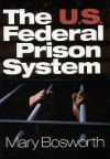 The U.S. Federal Prison System - Mary F. (Francesca) Bosworth
