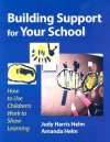 Building Support for Your School: How to Use Children's Work to Show Learning - Judy Harris Helm