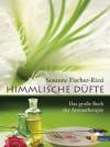 Himmlische Düfte: Das grosse Buch der Aromatherapie (German Edition) - Susanne Fischer-Rizzi