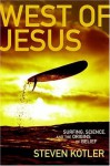 West of Jesus: Surfing, Science and the Origins of Belief - Steven Kotler