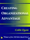 Creating Organizational Advantage - Colin Egan