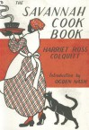 The Savannah Cook Book: A Collectino of Old Fashioned Receipts from Colonial Kitchens - Harriet R. Colquitt, Ogden Nash