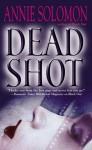 Dead Shot - Annie Solomon
