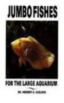 Jumbo Fishes for the Large Aquarium - Herbert R. Axelrod