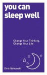 You Can Sleep Well: Change Your Thinking, Change Your Life - Chris Idzikowski