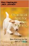 Practical tips for dog training: Best Practices for the start of training - Alex Meshaykin, Jack Johnson