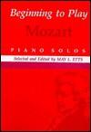 Beginning to Play Mozart: Piano Solo - Wolfgang Amadeus Mozart