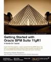 Getting Started with Oracle Bpm Suite 11gr1 - A Hands-On Tutorial - Heidi Buelow, Manoj Das, Manas Deb, Prasen Palvankar, Meera Srinivasan