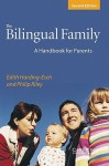 The Bilingual Family: A Handbook for Parents - Edith Esch-Harding, Philip Riley