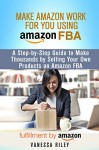 Make Amazon Work for You Using Amazon FBA: A Step-by-Step Guide to Make Thousands by Selling Your Own Products on Amazon FBA (Retirement & Financial Freedom) - Vanessa Riley