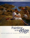 Painting at the Edge: British Coastal Art Colonies 1880-1930 - Laura Newton