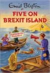 [By Bruno Vincent] Five on Brexit Island (Enid Blyton for Grown Ups) (Hardcover)【2016】by Bruno Vincent (Author) [1857] - Bruno Vincent