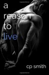 A Reason to Live (Reason Series) (Volume 3) - cp smith