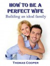 How to be a Perfect Wife: Building an Ideal Family - Thomas Cooper, Mike Art